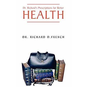 Dr. Richards Prescription for Better Health by French & Dr. Richard D.