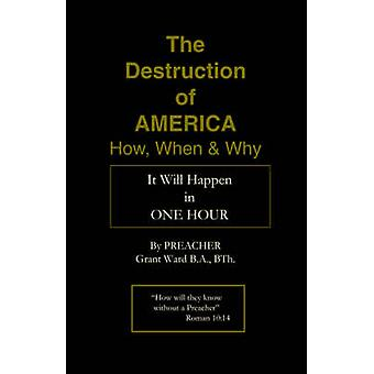 The Destruction of America How When and Why by Ward & Preacher Grant