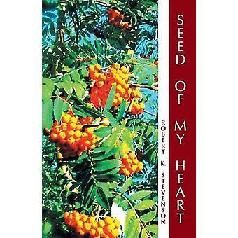 Seed of My Heart by Stevenson & Robert K.