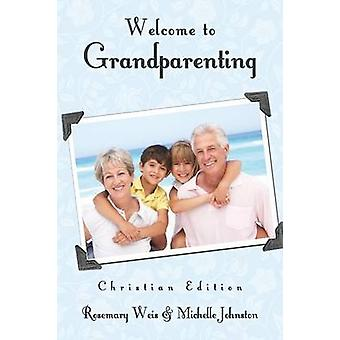 Welcome to Grandparenting Christian Edition by Weis & Rosemary