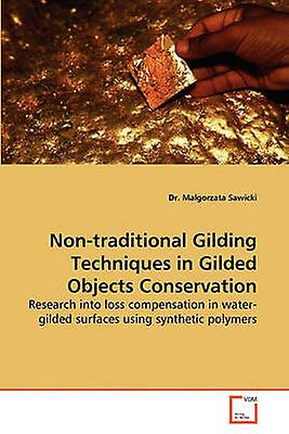 NonTraditional Gilding Techniques in Gilded Objects Conservation by Sawicki & Malgorzata