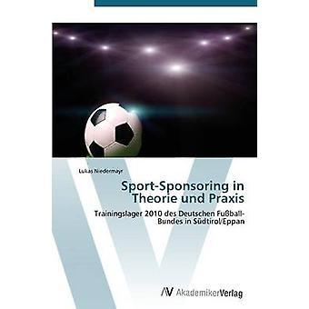 SportSponsoring in Theorie und Praxis by Niedermayr Lukas