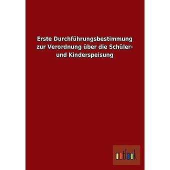 Erste Durchfhrungsbestimmung zur Verordnung ber die Schler und Kinderspeisung by ohne Autor