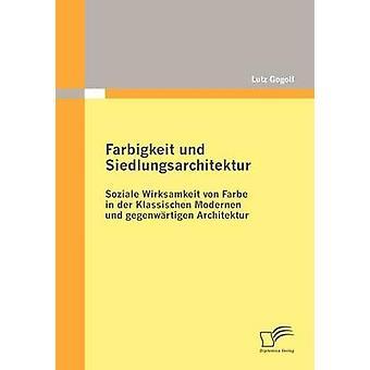 Farbigkeit und Siedlungsarchitektur Soziale Wirksamkeit von Farbe in der Klassischen Modernen und gegenwrtigen Architektur by Gogoll & Lutz