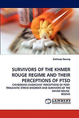 Survivors of the Khmer rouge Regime and Their Perceptions of Ptsd by Toeung & Sokheap
