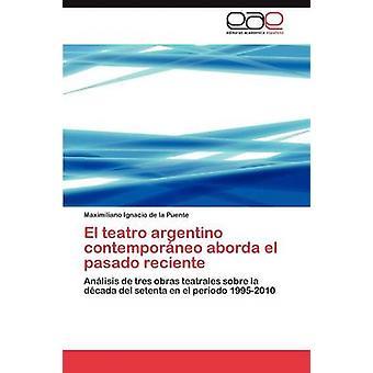 El Teatro Argentino Contemporaneo Aborda El Pasado Reciente by De La Puente & Maximiliano Ignacio