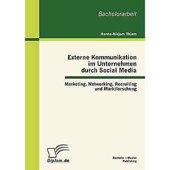 Externe Kommunikation im Unternehmen durch sociale Media Marketing Networking werven und Marktforschung door Thiem & HannaMirjam