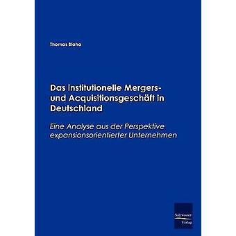 Das institutionelle Mergers und Acquisitionsgeschft in Deutschland by Blaha & Thomas