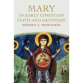Mary in Early Christian Faith and Devotion by Stephen J. Shoemaker -