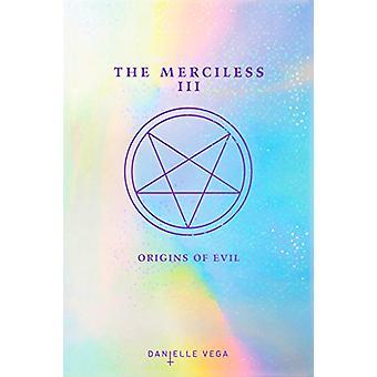 The Merciless III - Origins of Evil (a Prequel) by Danielle Vega - 978