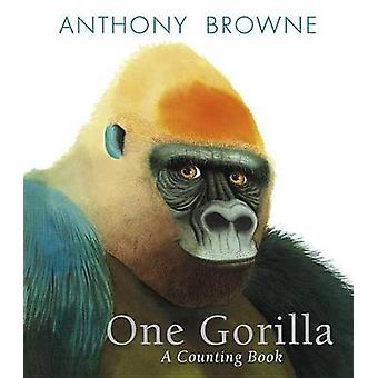 One Gorilla - A Counting Book by Anthony Browne - Anthony Browne - 978