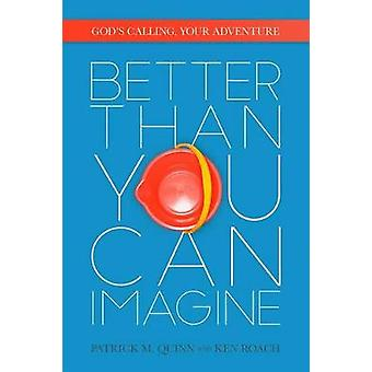 Better Than You Can Imagine - God's Calling - Your Adventure by Patric
