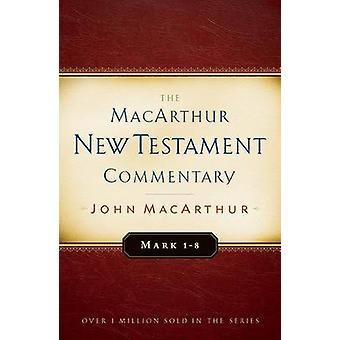 Mark 1-8 MacArthur New Testament Commentary by John F MacArthur - 978