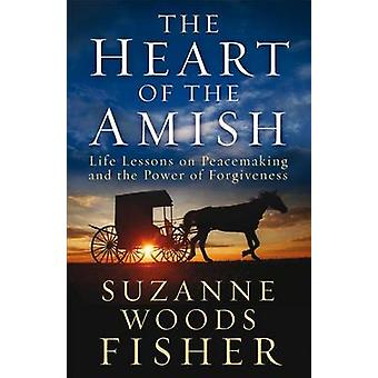The Heart of the Amish - Life Lessons on Peacemaking and the Power of