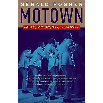 Motown - Music - Money - Sex - and Power by Gerald L Posner - 97808129