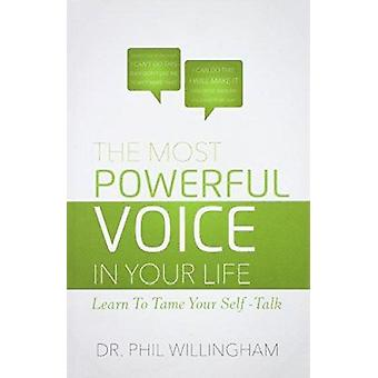 The Most Powerful Voice in Your Life - Learn to Tame Your Self-Talk by