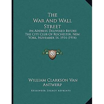 The War and Wall Street - An Address Delivered Before the City Club of