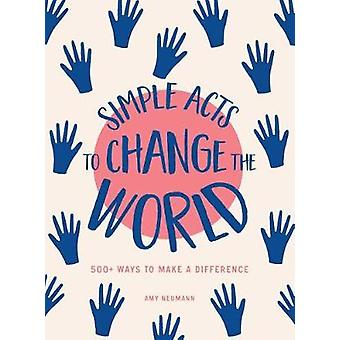 Simple Acts to Change the World - 500+ Ways to Make a Difference by Si