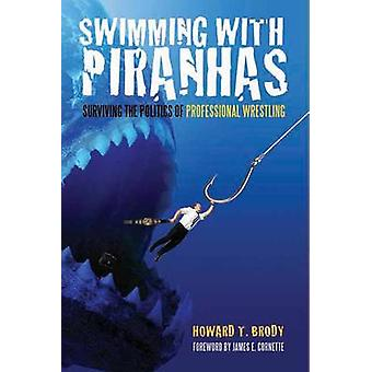 Swimming with Piranhas - Surviving the Politics of Professional Wrestl