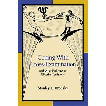 Coping with Cross-Examination and Other Pathways to Effective Testimo