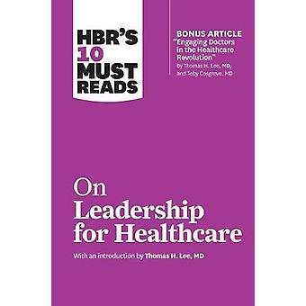 HBR's 10 Must Reads on Leadership for Healthcare (with Bonus Article