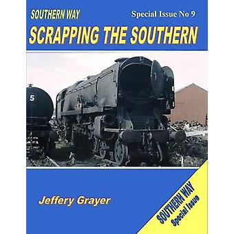 Southern Way Scrapping the Southern - No 9 - Special Issue by Jeffery G