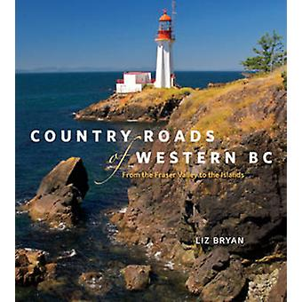 Country Roads of Western BC - From the Fraser Valley to the Islands by