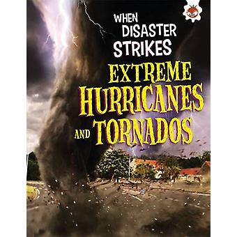 When Disaster Strikes - Extreme Hurricanes and Tornados by John Farnd