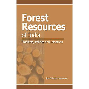 Forest Resources of India - Problems - Policies & Initiatives by Arjun