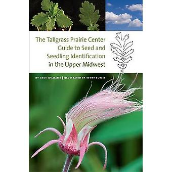 The Tallgrass Prairie Center Guide to Seed and Seedling Identificatio