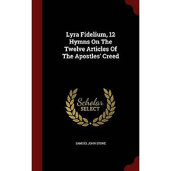 Lyra Fidelium 12 Hymns On The Twelve Articles Of The Apostles Creed by Stone & Samuel John