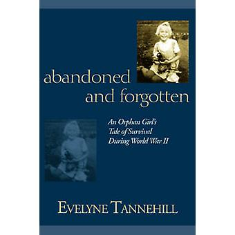 Abandoned and Forgotten An Orphan Girls Tale of Survival During World War II by Tannehill & Evelyne