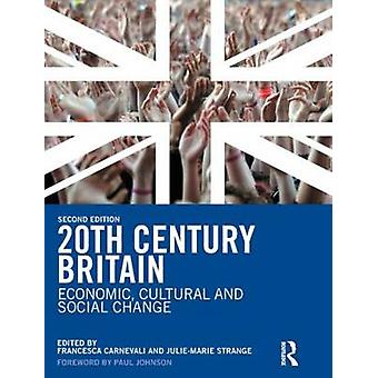 20th Century Britain  Economic Cultural and Social Change by Carnevali & Francesca