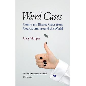 Weird Cases: Comic and Bizarre Cases from Courtrooms around the World (Hardcover) by Slapper Gary