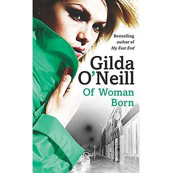 Of Woman Born by Gilda O'Neill - 9780099427476 Book