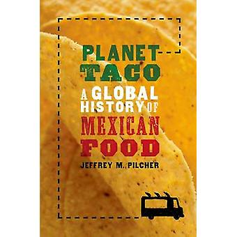 Planet Taco - A Global History of Mexican Food by Jeffrey M. Pilcher -