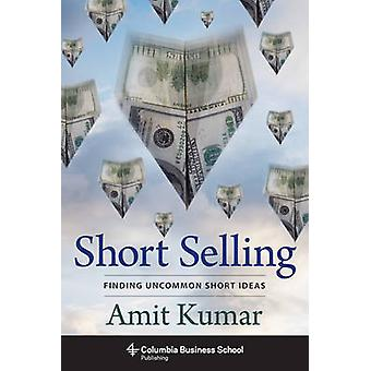Short Selling - Finding Uncommon Short Ideas by Amit Kumar - 978023117
