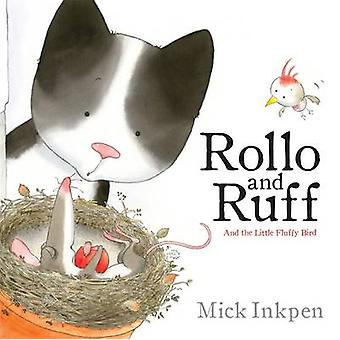 Rollo and Ruff and the Little Fluffy Bird by Mick Inkpen - 9780340989
