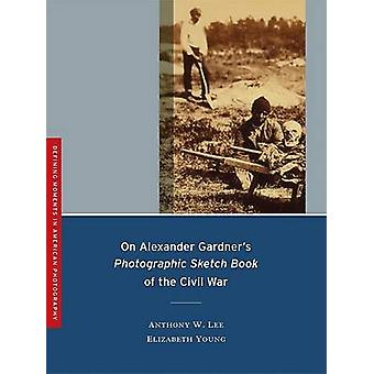 On Alexander Gardner's Photographic Sketch Book of the Civil War by A