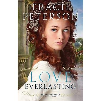 Love Everlasting by Tracie Peterson - 9780764210631 Book