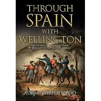 Through Spain with Wellington - The Letters of Lieutenant Peter Le Mes