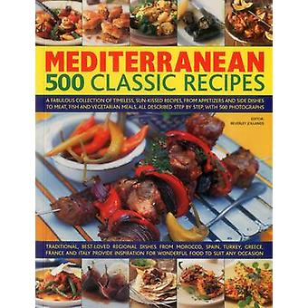 Mediterranean - 500 Classic Recipes - A Fabulous Collection of Timeless