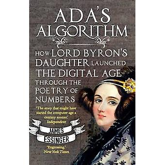 Ada's Algorithm - How Lord Byron's Daughter Launched the Digital Age T