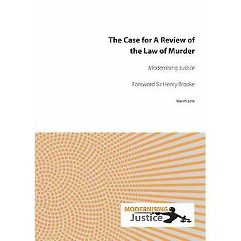 The Case for A Review of the Law of Murder by Modernising Justice - 9