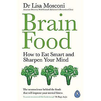 Mózgu żywności: Jak jeść inteligentnych i wyostrzyć swój umysł