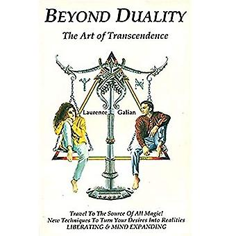 Beyond Duality: Art of Transcendence: The Art of Transcendence