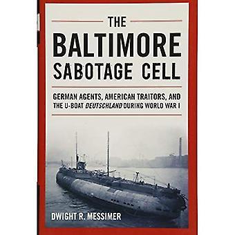 La cellule de Sabotage de Baltimore: Agents allemands, américains traîtres et l'u-boot d'Allemagne pendant la première guerre mondiale