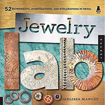 Smycken Lab: 52 experiment, undersökningar och upptäcktsfärder i metall