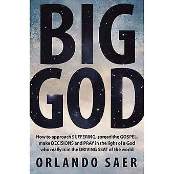 Big God: How to approach SUFFERING, spread the GOSPEL, make DECISIONS and PRAY in the light of a God who really...