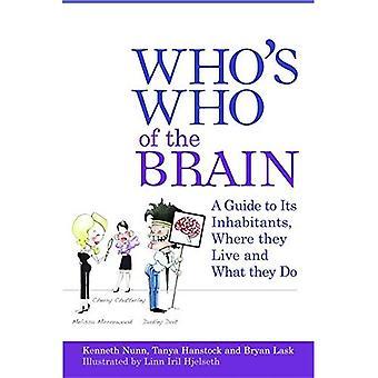Who is Who des Gehirns: ein Führer zu seinen Einwohnern, wo sie leben und was sie tun